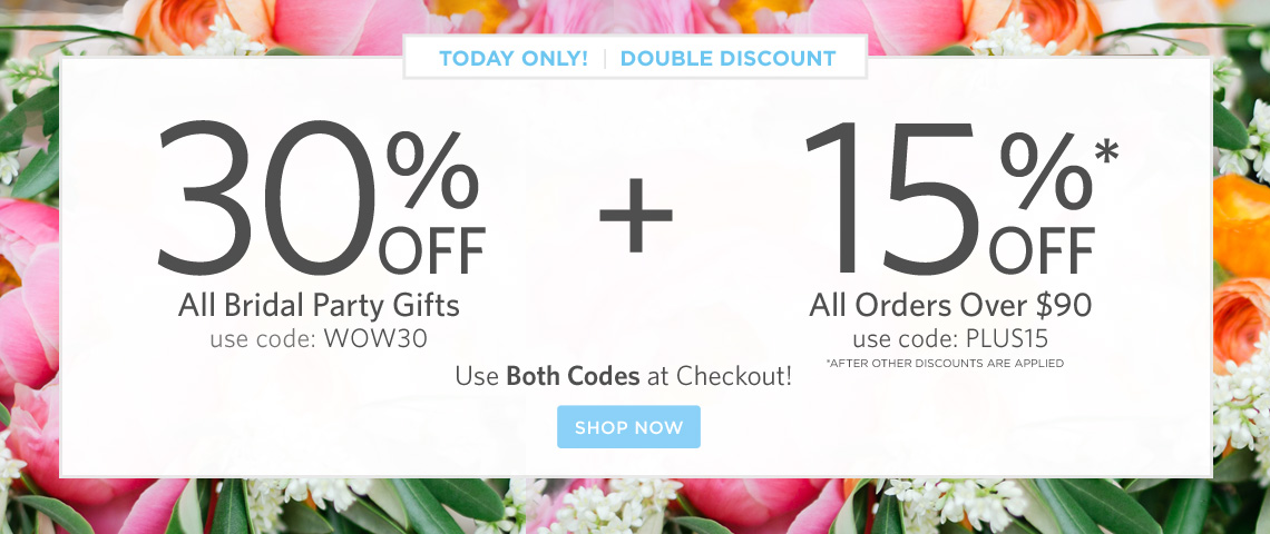 today only! double discount 30% off bridal party gifts + 15% off $90!